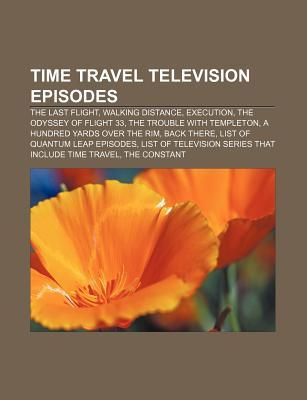 Time Travel Television Episodes: The Last Flight, Walking Distance, Execution, the Odyssey of Flight 33, the Trouble with Templeton  by  Source Wikipedia