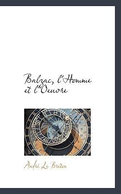 Balzac, LHomme Et LOeuvre André Le Breton