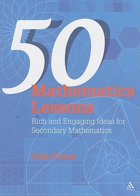 50 Mathematics Lessons: Rich and Engaging Ideas for Secondary Mathematics Colin Foster