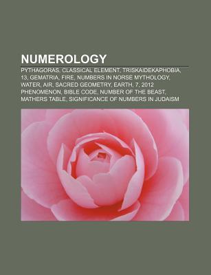 Numerology: Pythagoras, Classical Element, Triskaidekaphobia, 13, Gematria, Fire, Numbers in Norse Mythology, Water, Air, Sacred G  by  Source Wikipedia