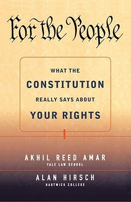 For the People: What the Constitution Really Says About Your Rights  by  Akhil Reed Amar