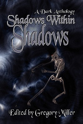 Shadows Within Shadows  by  Gregory Miller