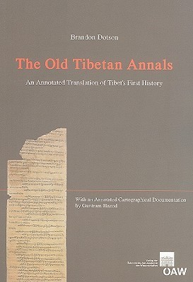 The Old Tibetan Annals: An Annotated Translation Of Tibets First History  by  Brandon Dotson