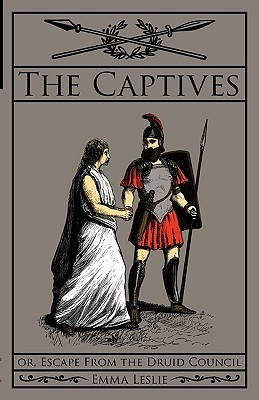The Captives: Or, Escape from the Druid Council Emma Leslie