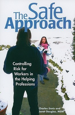 The Safe Approach: Controlling Risk for Workers in the Helping Professions Charles Ennis