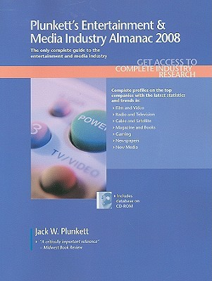 Plunketts Entertainment & Media Industry Almanac 2008:  Entertainment & Media Industry Market Research, Statistics, Trends & Leading Companies  by  Jack W. Plunkett