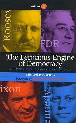 The Ferocious Engine of Democracy: A History of the American Presidency : Theodore Roosevelt Through George Bush  by  Michael P. Riccards