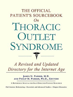 The Official Patients Sourcebook On Thoracic Outlet Syndrome  by  ICON Health Publications