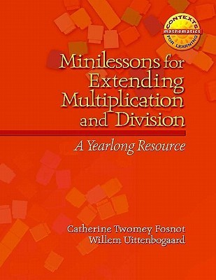 Minilessons for Extending Multiplication and Division: A Yearlong Resource Catherine Twomey Fosnot