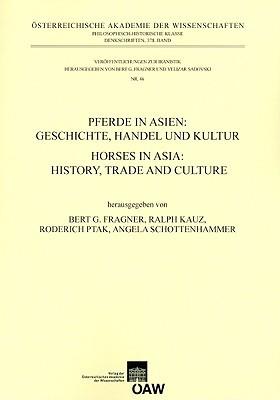 Pferde in Asien: Geschichte, Handel Und Kultur. Horses in Asia: History, Trade and Culture  by  Ralph Kauz