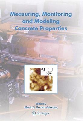 Measuring, Monitoring and Modeling Concrete Properties: An International Symposium Dedicated to Professor Surendra P. Shah, Northwestern University, USA Maria S. Konsta-Gdoutos