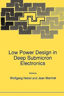 Low Power Design in Deep Submicron Electronics  by  Nebel