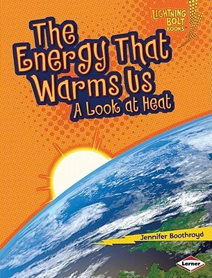 The Energy That Warms Us: A Look at Heat (Lightning Bolt Books)  by  Jennifer Boothroyd