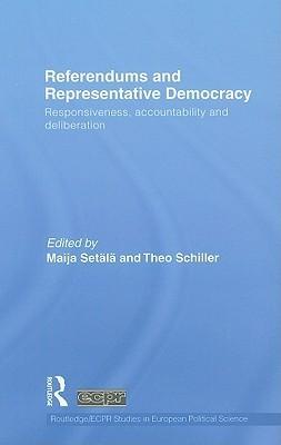 Referendums and Representative Democracy: Responsiveness, Accountability and Deliberation Maija Setala
