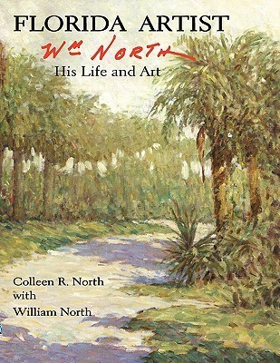 Florida Artist: Wm. North, His Life and Art  by  Colleen R. North