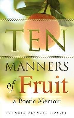 Ten Manners of Fruit  by  Johnnie F. Mosley