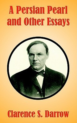 A Persian Pearl and Other Essays  by  Clarence Darrow