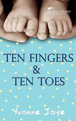 Ten Fingers and Ten Toes  by  Yvonne Joye