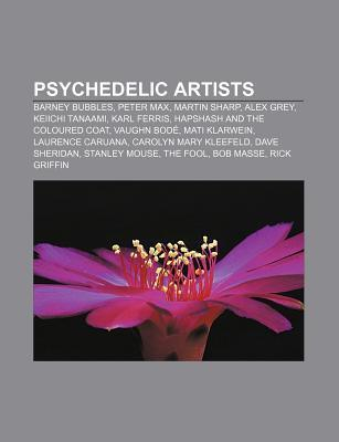 Psychedelic Artists: Barney Bubbles, Peter Max, Martin Sharp, Alex Grey, Keiichi Tanaami, Karl Ferris, Hapshash and the Coloured Coat  by  Books LLC