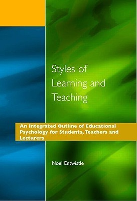 Styles of Learning and Teaching: An Integrated Outline of Educational Psychology for Students, Teachers and Lecturers  by  Entwistle Noel