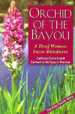 Orchid of the Bayou: A Deaf Woman Faces Blindess  by  Cathryn Carroll
