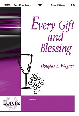 Every Gift and Blessing  by  Douglas E. Wagner