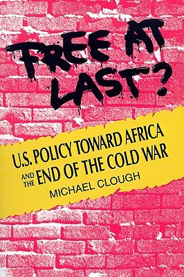 Free at Last?: U.S. Policy Toward Africa and the End of the Cold War Michael Clough