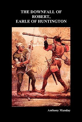 Downfall of Robert Earl of Huntingdon  by  Anthony Munday