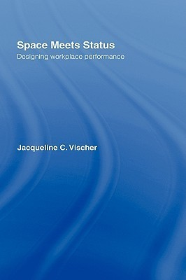 Space Meets Status: Designing Workplace Performance Jacquel Vischer