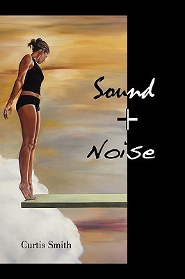 Sound + Noise  by  Curtis Smith