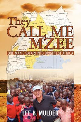 They Call Me Mzee: One Mans Safari Into Brightest Africa Lee B. Mulder
