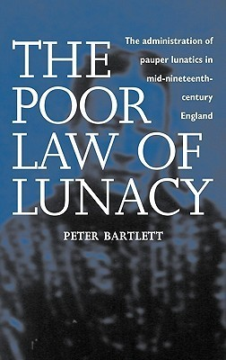 The Poor Law of Lunacy  by  Peter Bartlett
