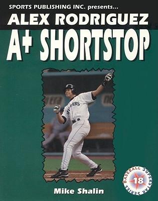 Alex Rodriguez: A-Plus Shortstop  by  Sports Publishing