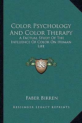 Color Psychology And Color Therapy: A Factual Study Of The Influence Of Color On Human Life  by  Faber Birren