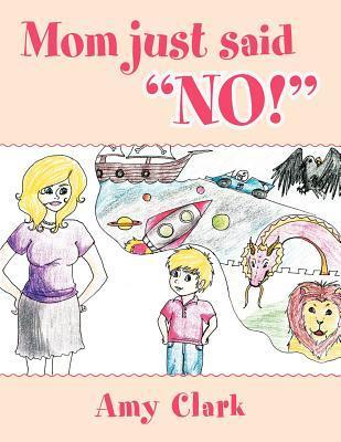 Mom Just Said No!  by  Amy  Clark