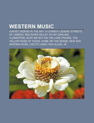 Western Music: (Ghost) Riders in the Sky: A Cowboy Legend, Streets of Laredo, Red River Valley, Oh My Darling, Clementine Books LLC
