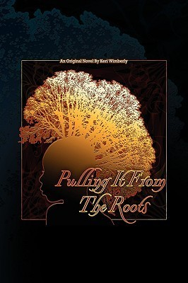 Pulling It from the Roots  by  Keri Wimberly