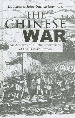 The Chinese War: An Account of All the Operations of the British Forces John Ouchterlony