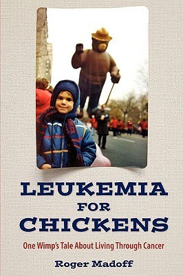Leukemia for Chickens  by  Roger Madoff