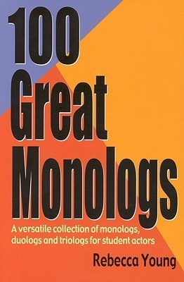 100 Great Monologs: A Versatile Collection of Monologs, Duologs and Triologs Rebecca Young