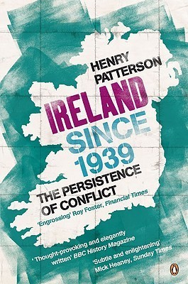 Ireland Since 1939: The Persistence of Conflict Henry Patterson