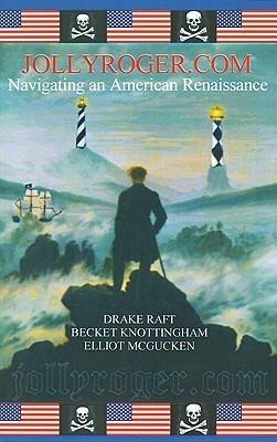Jollyroger.Com: Navigating an American Renaissance  by  Drake Raft