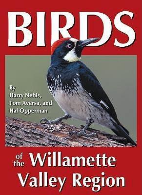 Birds of the Willamette Valley Region (Regional Bird Books) Harry Nehls