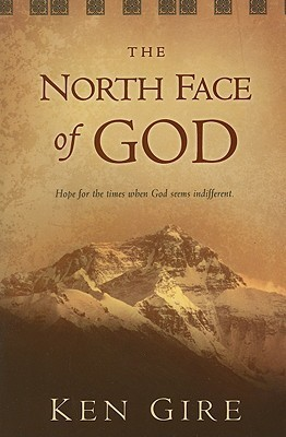 The North Face of God: Hope for the Times When God Seems Indifferent Ken Gire