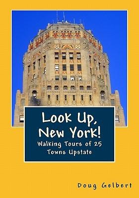 Look Up, New York!: Walking Tours of 25 Towns Upstate Doug Gelbert