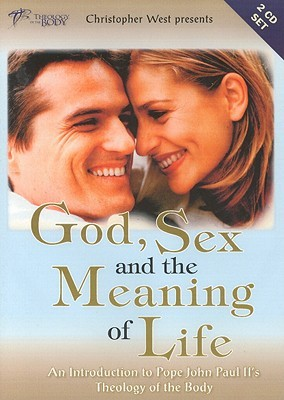 God, Sex and the Meaning of Life 2D: An Introduction to Pope John Paul IIs Theology of the Body  by  Christopher West