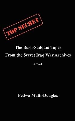 The Bush-Saddam Tapes: From the Secret Iraq War Archives  by  Fedwa Malti-Douglas