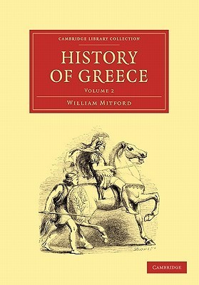 The History Of Greece (Cambridge Library Collection   Classics) (Volume 2)  by  William Mitford