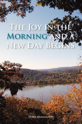The Joy in the Morning and a New Day Begins Doris Washington