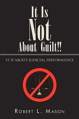 It Is Not about Guilt!!: It Is about Judicial Performance Robert  L. Mason